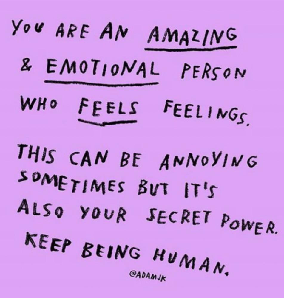 Keep being an emotional human