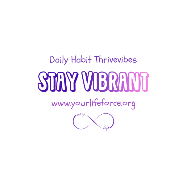 Daily Thrive Habits 2 Keep Your LifeForce in an Optimal Vibration